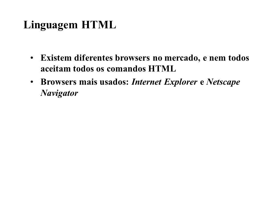 Linguagem HTML Existem diferentes browsers no mercado, e nem todos aceitam todos os comandos HTML.