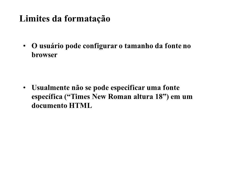 Limites da formatação O usuário pode configurar o tamanho da fonte no browser.