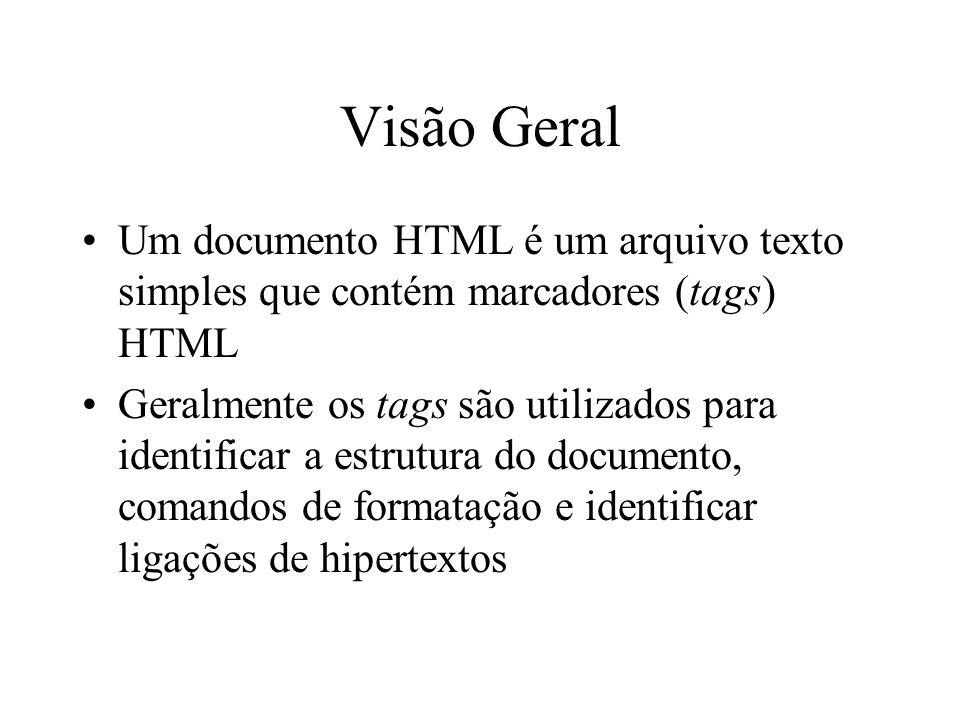 Visão Geral Um documento HTML é um arquivo texto simples que contém marcadores (tags) HTML.