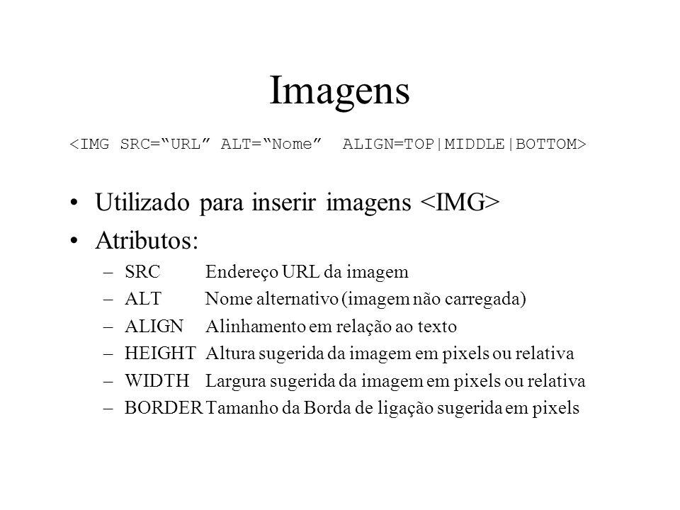 Imagens Utilizado para inserir imagens <IMG> Atributos: