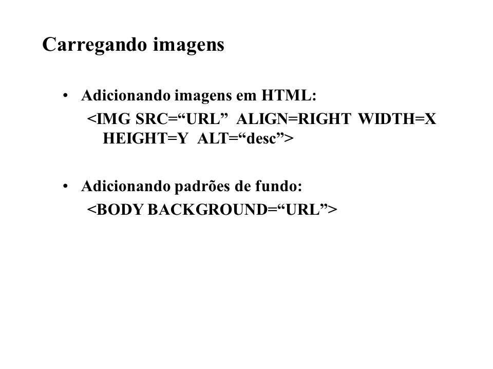 Carregando imagens Adicionando imagens em HTML: