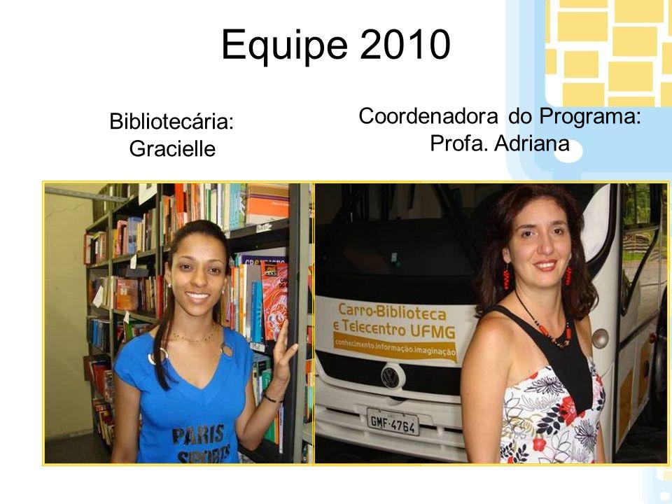 Equipe 2010 Coordenadora do Programa: Profa. Adriana