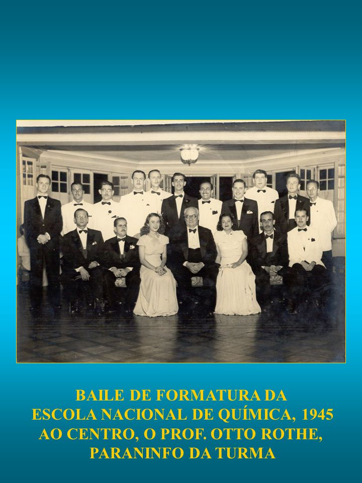ESCOLA NACIONAL DE QUÍMICA, 1945 AO CENTRO, O PROF. OTTO ROTHE,