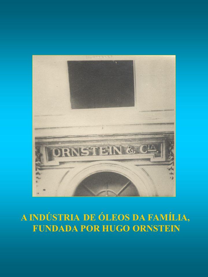 A INDÚSTRIA DE ÓLEOS DA FAMÍLIA, FUNDADA POR HUGO ORNSTEIN