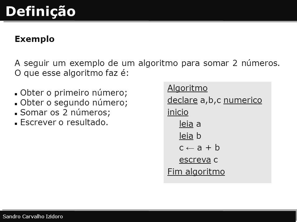 Definição Exemplo. A seguir um exemplo de um algoritmo para somar 2 números. O que esse algoritmo faz é: