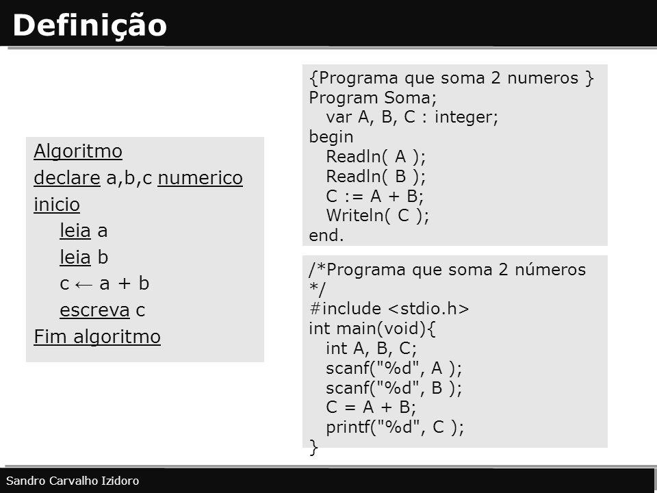 Definição Algoritmo declare a,b,c numerico inicio leia a leia b
