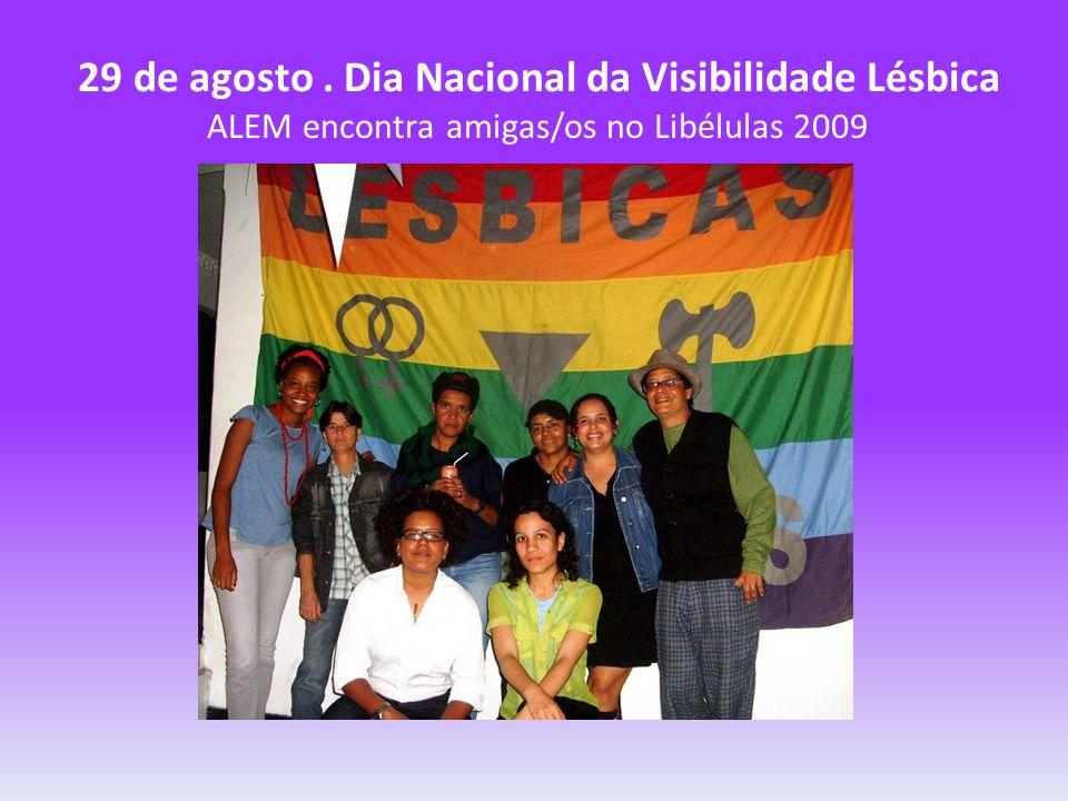 29 de agosto . Dia Nacional da Visibilidade Lésbica ALEM encontra amigas/os no Libélulas 2009