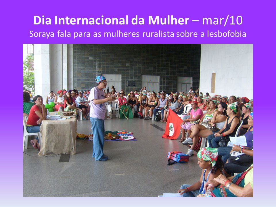 Dia Internacional da Mulher – mar/10 Soraya fala para as mulheres ruralista sobre a lesbofobia