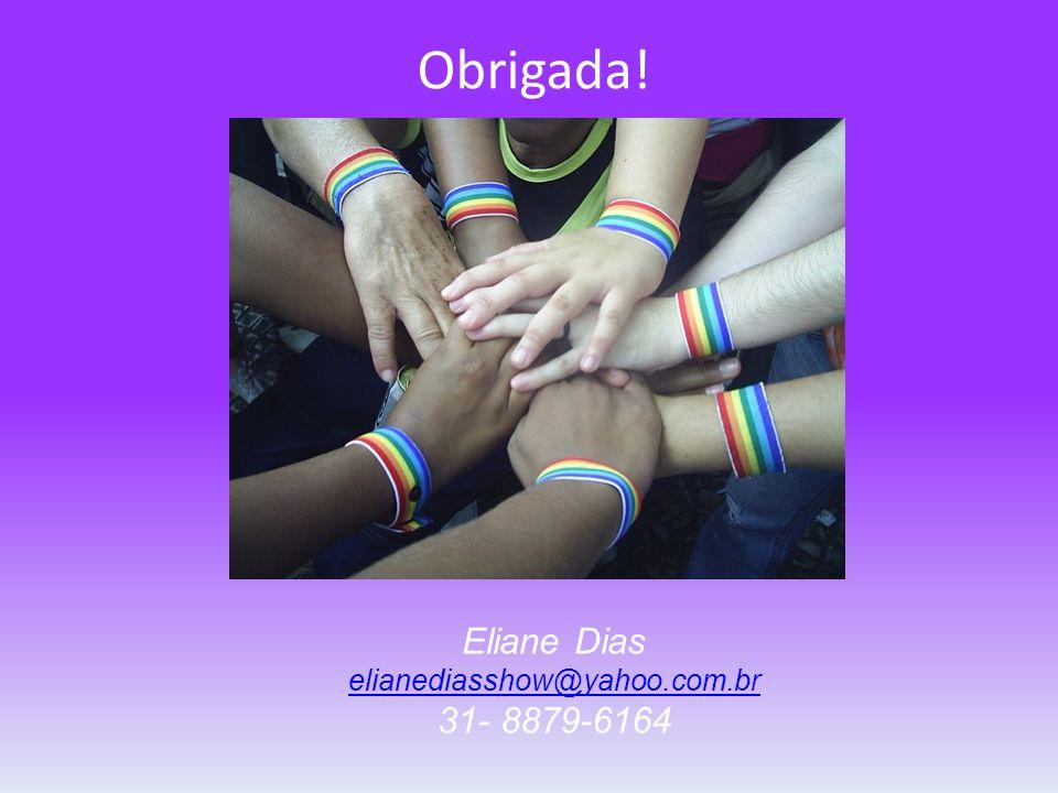 Eliane Dias elianediasshow@yahoo.com.br 31- 8879-6164