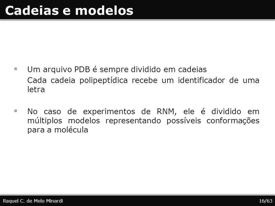 Cadeias e modelos Um arquivo PDB é sempre dividido em cadeias
