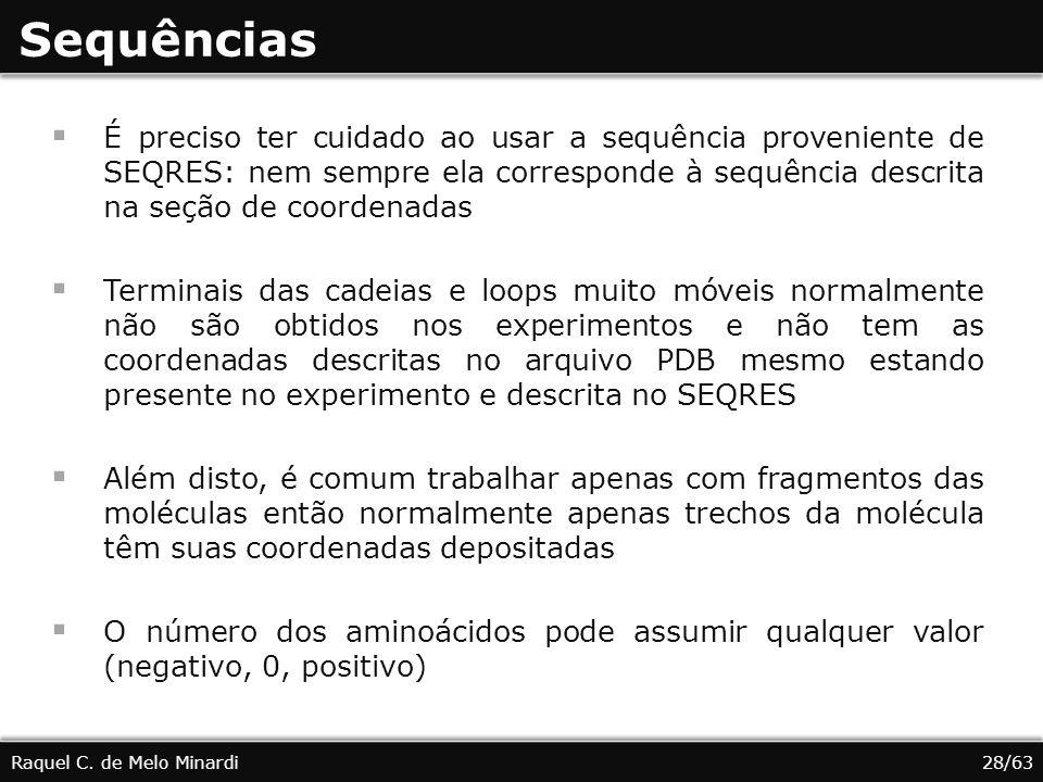 Sequências É preciso ter cuidado ao usar a sequência proveniente de SEQRES: nem sempre ela corresponde à sequência descrita na seção de coordenadas.