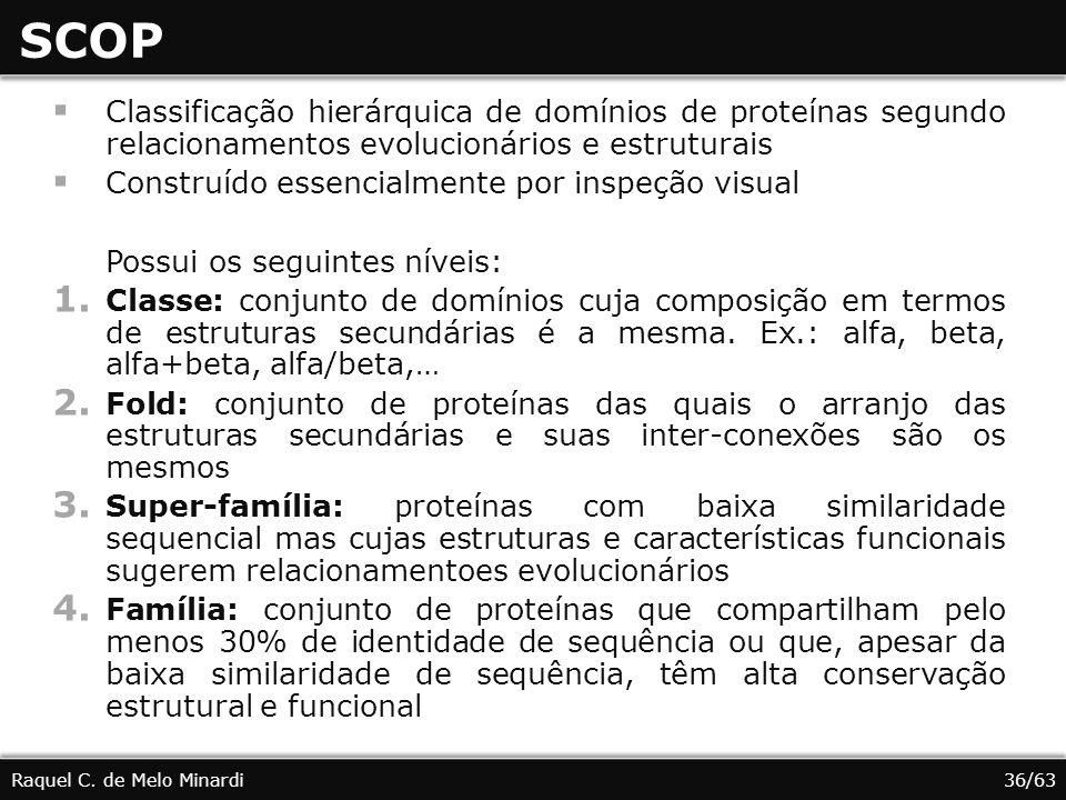 SCOP Classificação hierárquica de domínios de proteínas segundo relacionamentos evolucionários e estruturais.