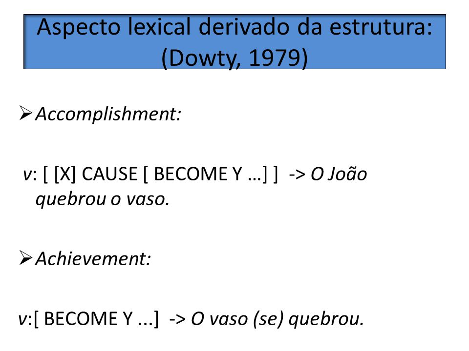 Aspecto lexical derivado da estrutura: (Dowty, 1979)