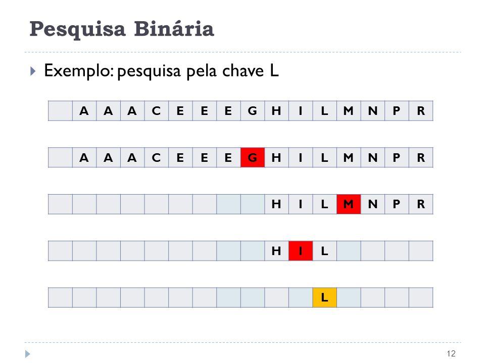 Pesquisa Binária Exemplo: pesquisa pela chave L A C E G H I L M N P R