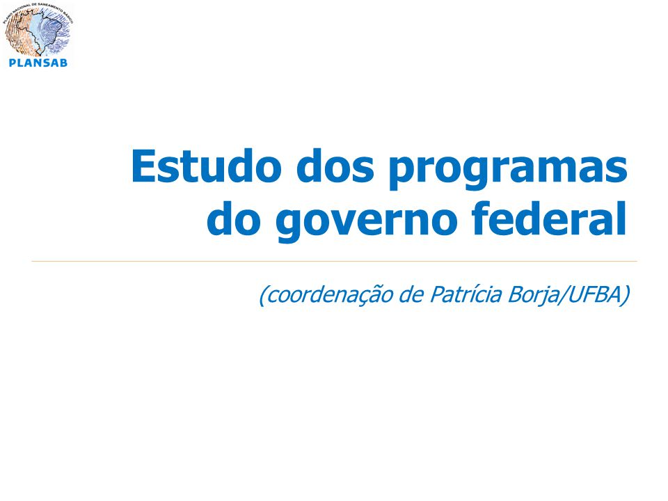 Estudo dos programas do governo federal (coordenação de Patrícia Borja/UFBA)