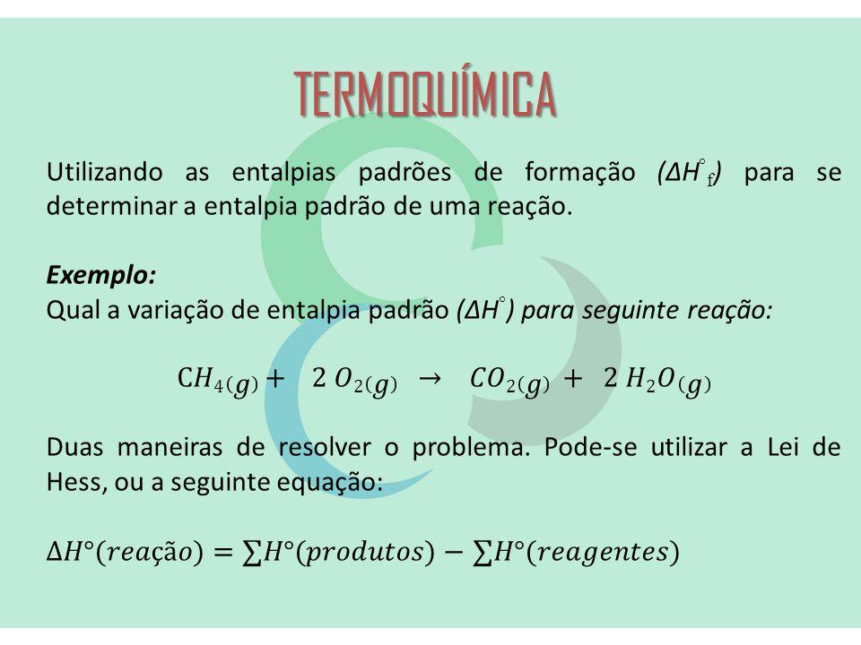 TERMOQUÍMICA Utilizando as entalpias padrões de formação (ΔH°f) para se determinar a entalpia padrão de uma reação.