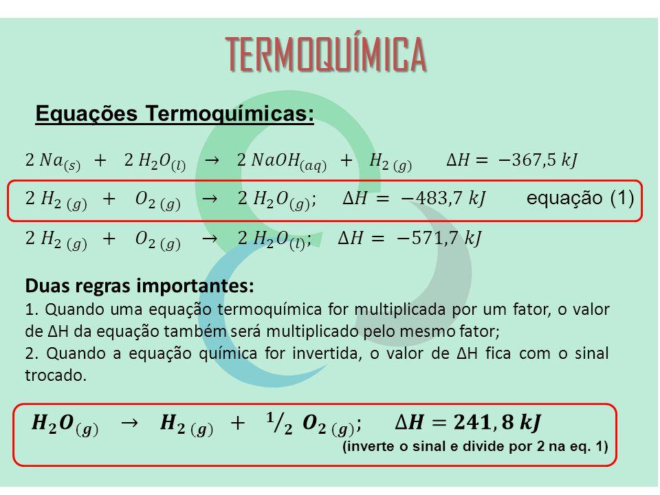 TERMOQUÍMICA Equações Termoquímicas: Duas regras importantes: