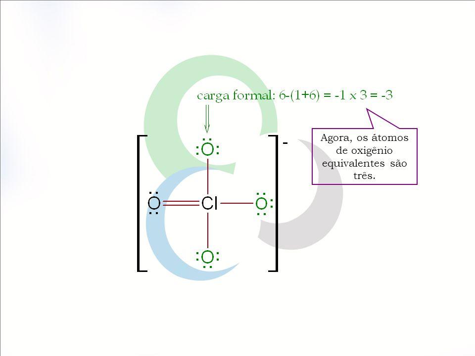 Agora, os átomos de oxigênio equivalentes são três.