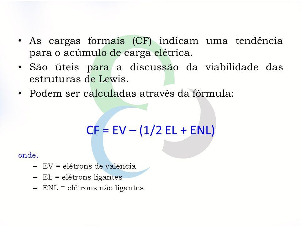As cargas formais (CF) indicam uma tendência para o acúmulo de carga elétrica.
