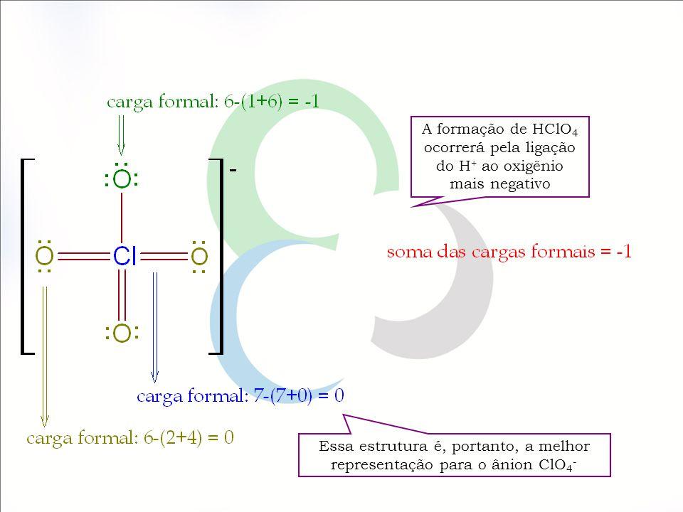 Essa estrutura é, portanto, a melhor representação para o ânion ClO4-