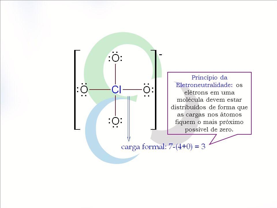 Princípio da Eletroneutralidade: os elétrons em uma molécula devem estar distribuídos de forma que as cargas nos átomos fiquem o mais próximo possível de zero.