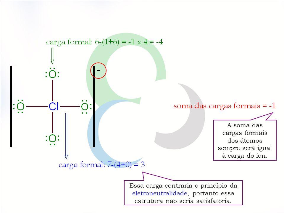 A soma das cargas formais dos átomos sempre será igual à carga do íon.