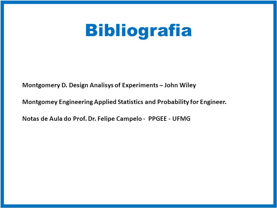 Bibliografia Montgomery D. Design Analisys of Experiments – John Wiley