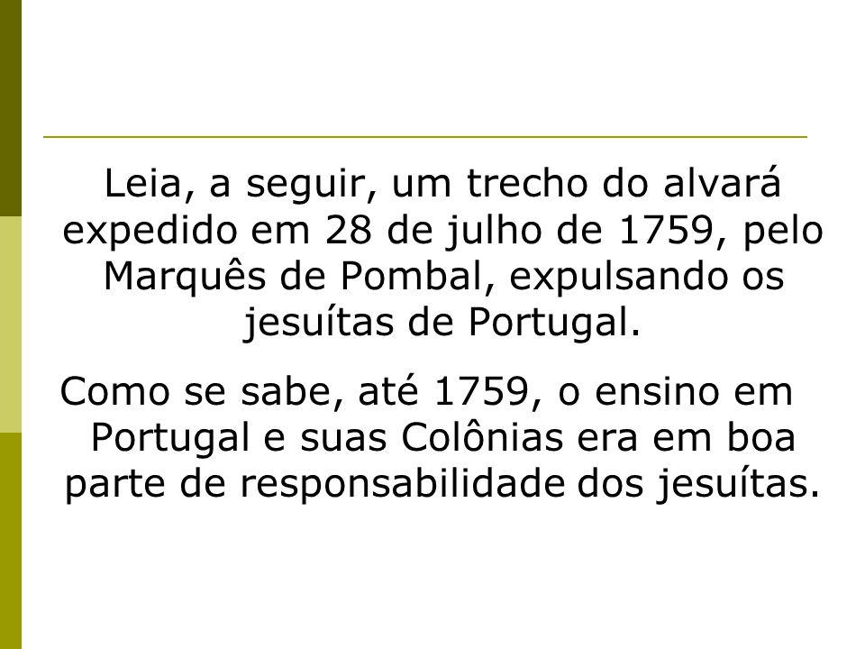 Leia, a seguir, um trecho do alvará expedido em 28 de julho de 1759, pelo Marquês de Pombal, expulsando os jesuítas de Portugal.