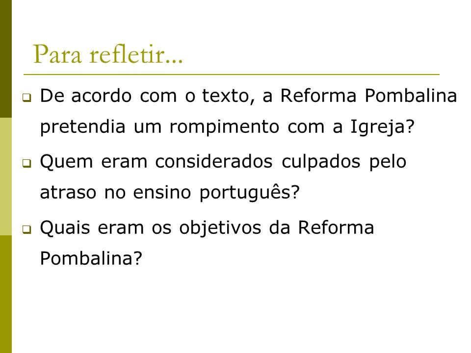Para refletir... De acordo com o texto, a Reforma Pombalina pretendia um rompimento com a Igreja