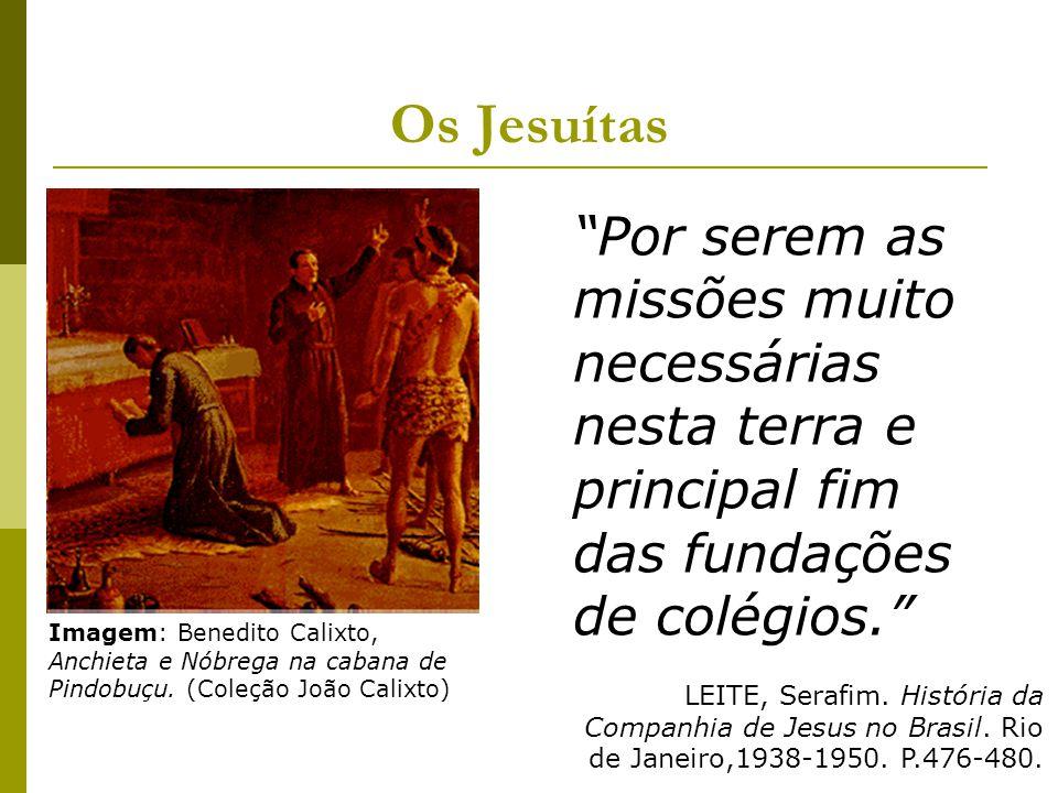 Os Jesuítas Por serem as missões muito necessárias nesta terra e principal fim das fundações de colégios.