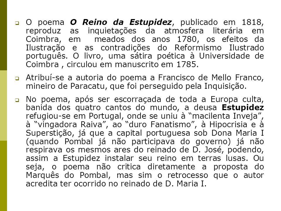 O poema O Reino da Estupidez, publicado em 1818, reproduz as inquietações da atmosfera literária em Coimbra, em meados dos anos 1780, os efeitos da Ilustração e as contradições do Reformismo Ilustrado português. O livro, uma sátira poética à Universidade de Coimbra , circulou em manuscrito em 1785.