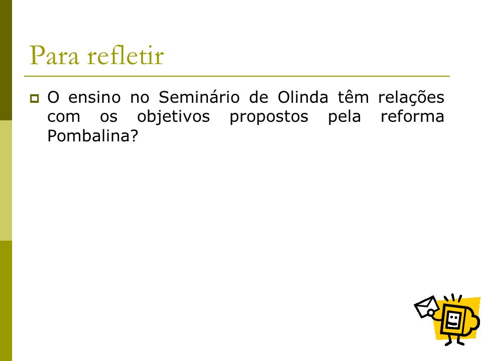 Para refletir O ensino no Seminário de Olinda têm relações com os objetivos propostos pela reforma Pombalina
