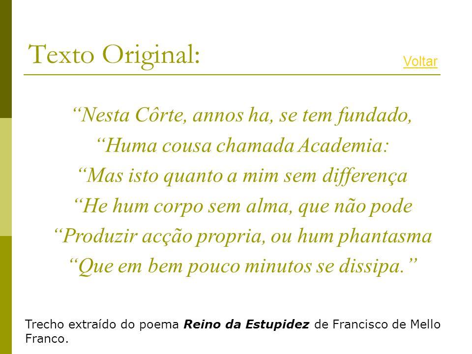 Texto Original: Nesta Côrte, annos ha, se tem fundado,