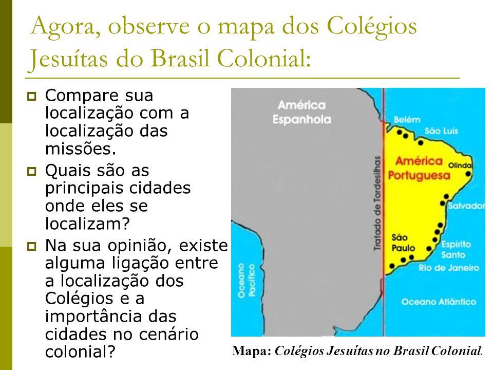Agora, observe o mapa dos Colégios Jesuítas do Brasil Colonial: