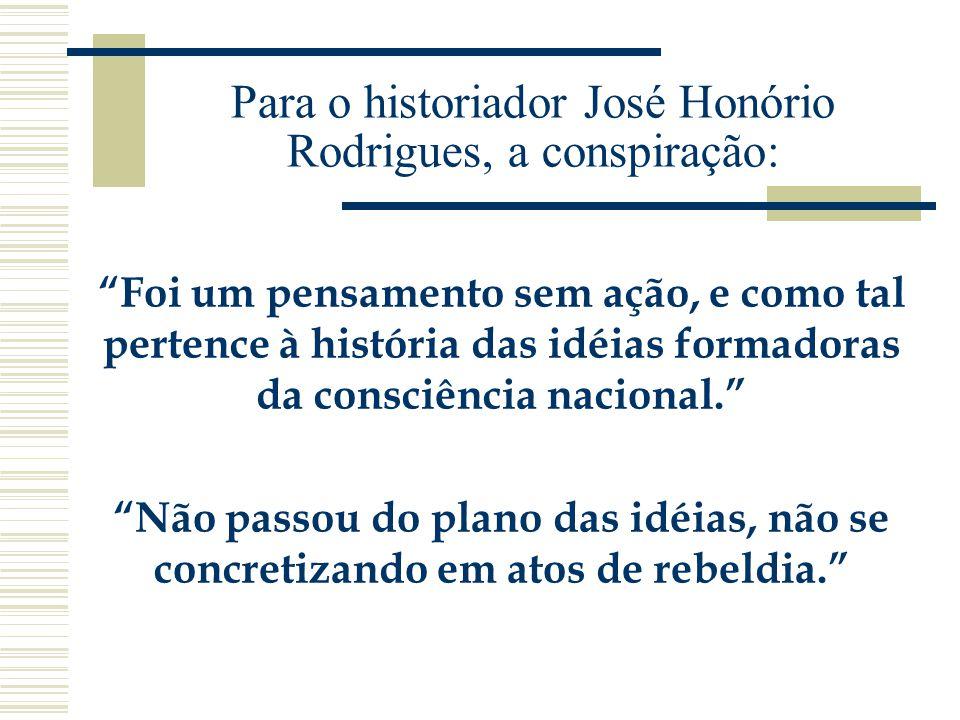 Para o historiador José Honório Rodrigues, a conspiração: