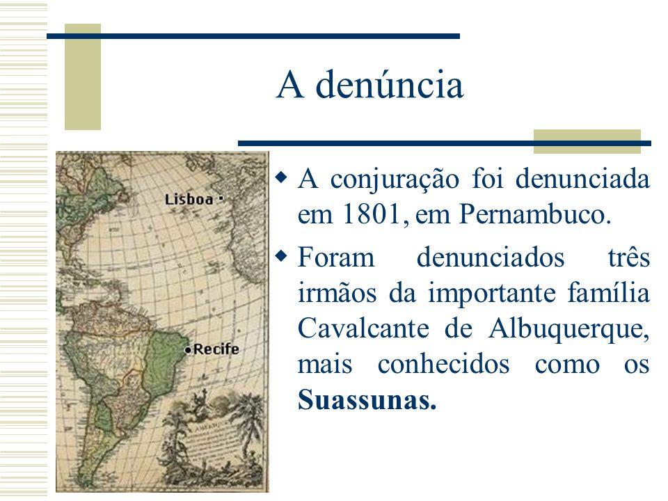 A denúncia A conjuração foi denunciada em 1801, em Pernambuco.