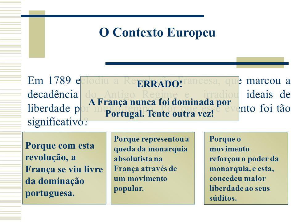 A França nunca foi dominada por Portugal. Tente outra vez!