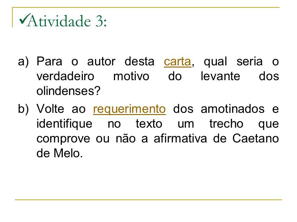 Atividade 3: a) Para o autor desta carta, qual seria o verdadeiro motivo do levante dos olindenses