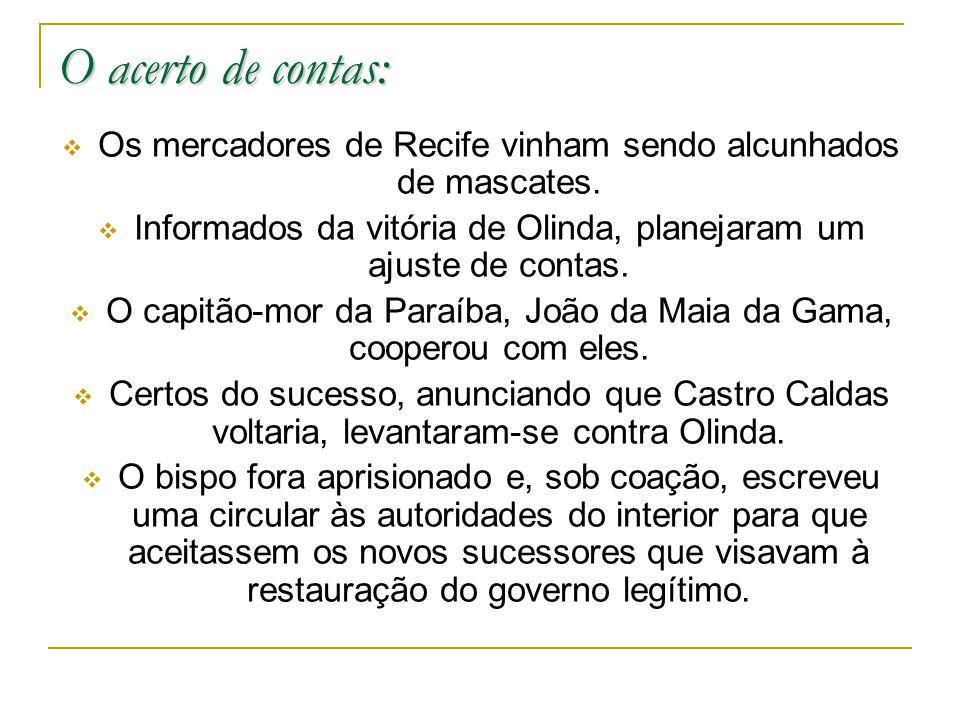 O acerto de contas: Os mercadores de Recife vinham sendo alcunhados de mascates. Informados da vitória de Olinda, planejaram um ajuste de contas.