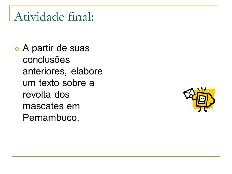 Atividade final: A partir de suas conclusões anteriores, elabore um texto sobre a revolta dos mascates em Pernambuco.