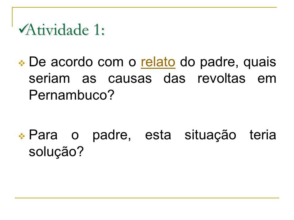 Atividade 1: De acordo com o relato do padre, quais seriam as causas das revoltas em Pernambuco.