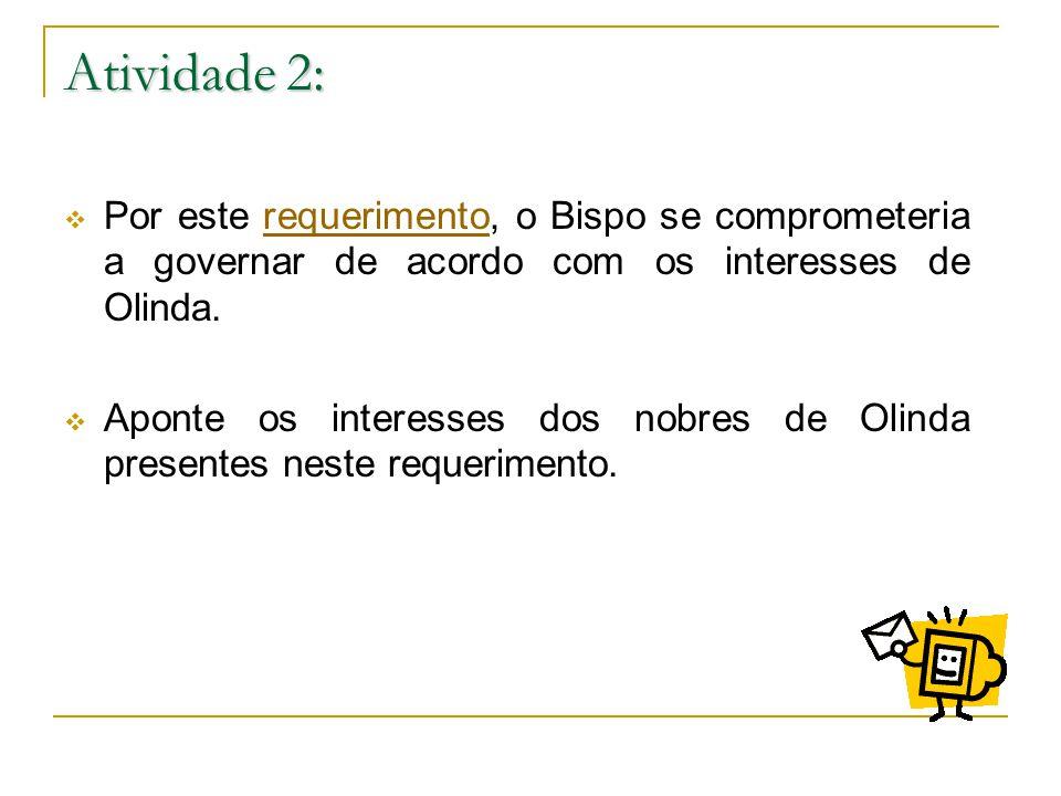 Atividade 2: Por este requerimento, o Bispo se comprometeria a governar de acordo com os interesses de Olinda.