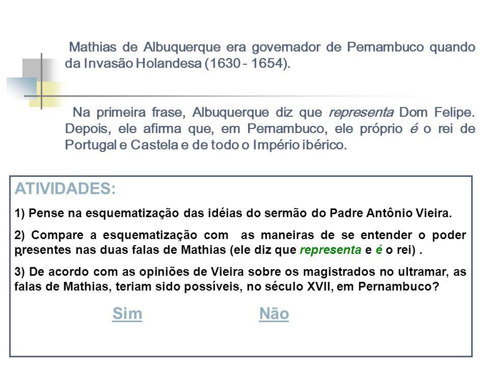 Mathias de Albuquerque era governador de Pernambuco quando da Invasão Holandesa (1630 - 1654).