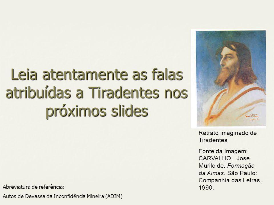 Leia atentamente as falas atribuídas a Tiradentes nos próximos slides