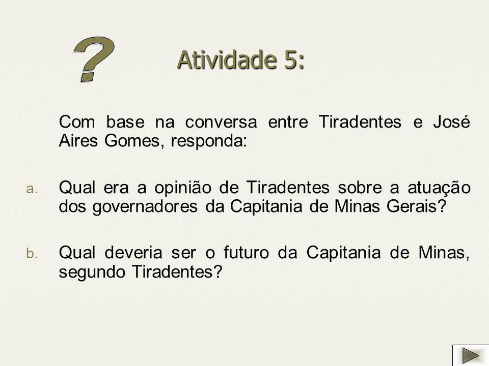 Atividade 5: Com base na conversa entre Tiradentes e José Aires Gomes, responda: