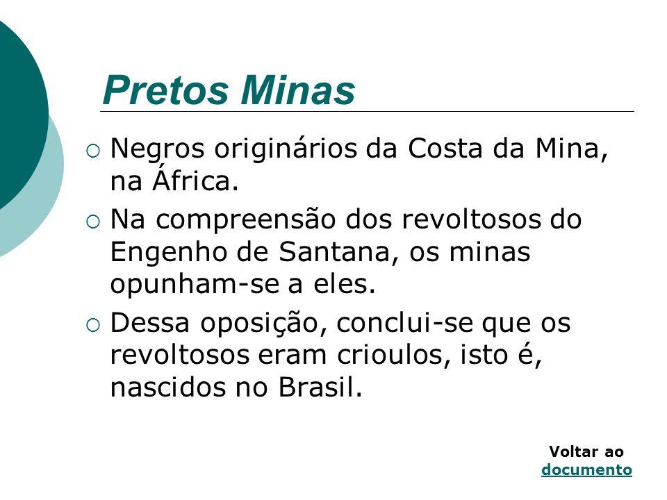 Pretos Minas Negros originários da Costa da Mina, na África.