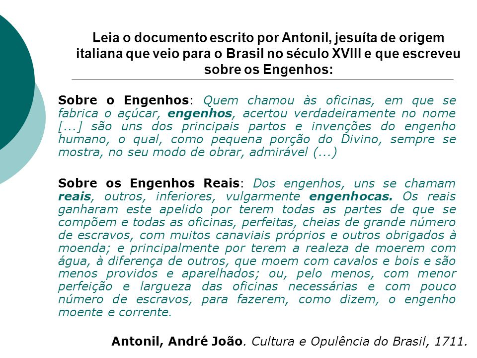 Leia o documento escrito por Antonil, jesuíta de origem italiana que veio para o Brasil no século XVIII e que escreveu sobre os Engenhos: