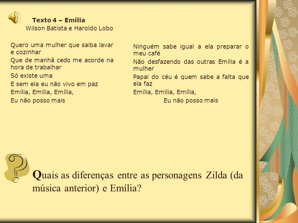 Texto 4 – Emília Wilson Batista e Haroldo Lobo. Quero uma mulher que saiba lavar e cozinhar. Que de manhã cedo me acorde na hora de trabalhar.