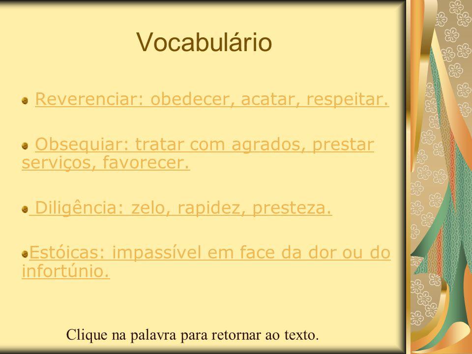 Vocabulário Reverenciar: obedecer, acatar, respeitar.