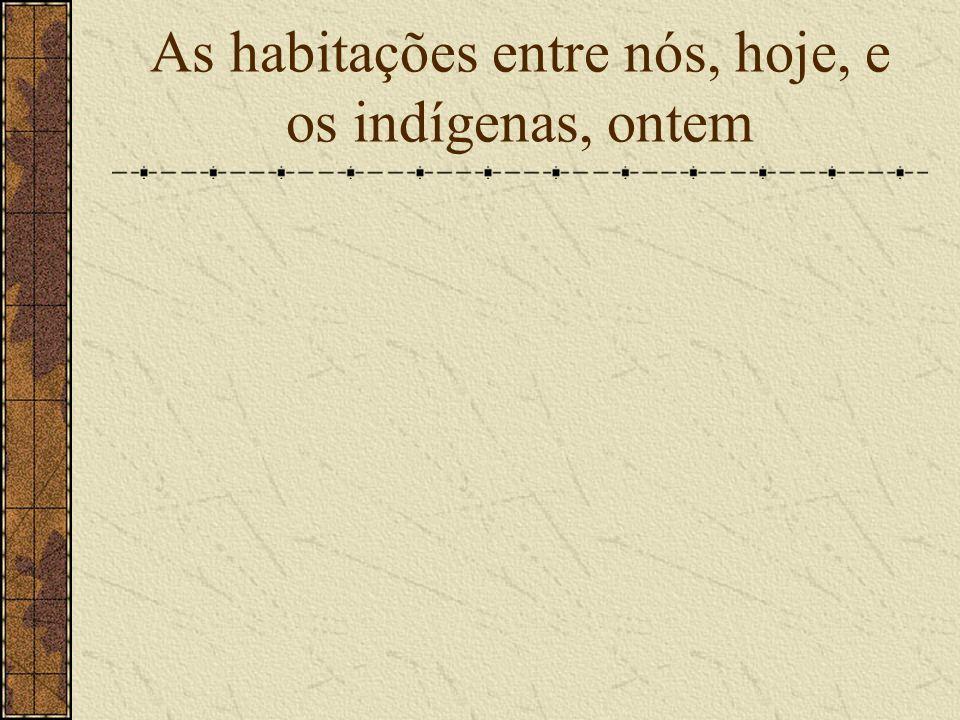 As habitações entre nós, hoje, e os indígenas, ontem